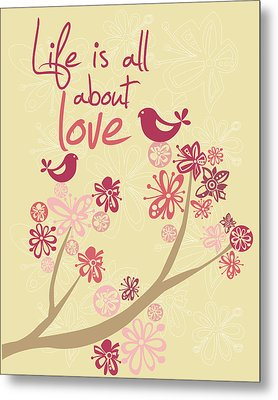 Life Is All About Love Metal Print by Valentina Ramos