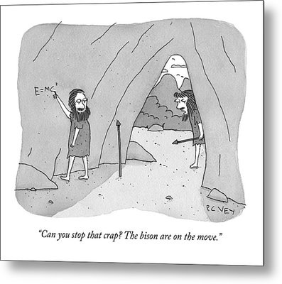 A Caveman Speaks To Another Caveman Who Metal Print by Peter C. Vey