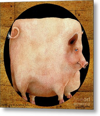 A Square Pig In A Round Hole... Metal Print by Will Bullas