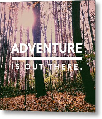 Adventure Is Out There Metal Print by Joy StClaire