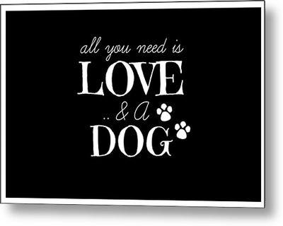 All You Need Is Love And A Dog Metal Print by Chastity Hoff