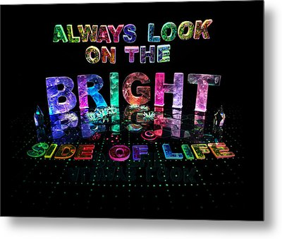 Always Look On The Bright Side Of Life Metal Print by Jill Bonner
