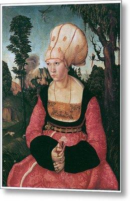 Anna Putsch First Wife Of Johannes Cuspinian Metal Print by Lucas Cranach the Elder