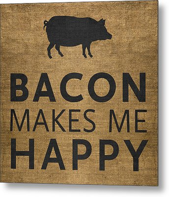 Bacon Makes Me Happy Metal Print by Nancy Ingersoll
