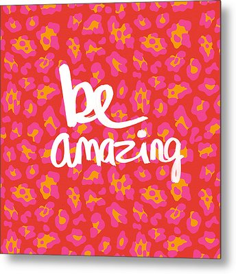 Be Amazing - Pink Leopard Metal Print by Linda Woods