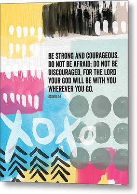Be Strong And Courageous- Contemporary Scripture Art Metal Print by Linda Woods
