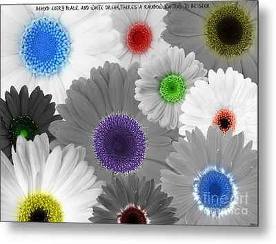 Behind Every Black And White Dream Theres A Rainbow Waiting To Be Seen Metal Print by Janice Westerberg