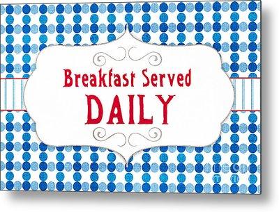 Breakfast Served Daily Metal Print by Linda Woods