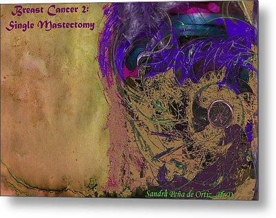 Breast Cancer 2 Single Mastectomy Metal Print by Sandra Pena de Ortiz
