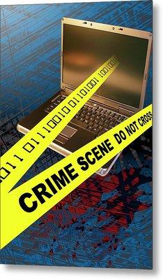 Cyber Crime Metal Print by Carol & Mike Werner