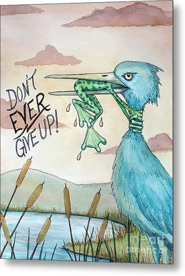 Do Not Ever Give Up Metal Print by Joey Nash