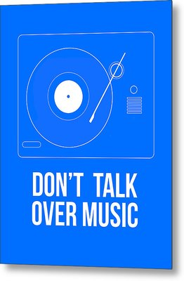 Don't Talk Over Music Poster Metal Print by Naxart Studio