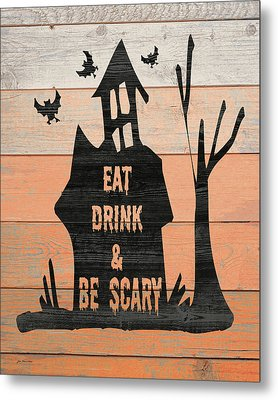 Eat, Drink And Be Scary Metal Print by Jo Moulton