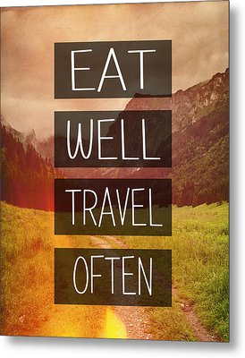 Eat Well Travel Often Metal Print by Pati Photography
