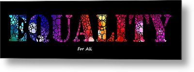 Equality For All - Stone Rock'd Art By Sharon Cummings Metal Print by Sharon Cummings