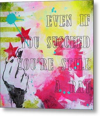 Even If You Succeed You're Still A Rat Metal Print by Bitten Kari