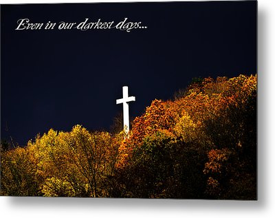 Even In Our Darkest Days... Metal Print by Shirley Tinkham