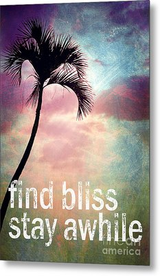 Find Bliss Stay Awhile Metal Print by Sylvia Cook