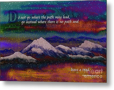 Forge Your Own Path And Leave A Trail Metal Print by Beverly Claire Kaiya