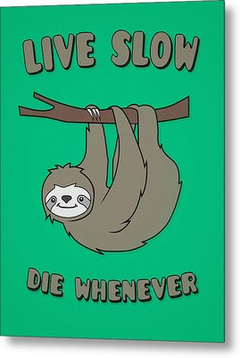 Funny And Cute Sloth Live Slow Die Whenever Cool Statement  Metal Print by Philipp Rietz