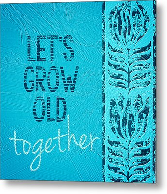Grow Old Together  Metal Print by Bonnie Bruno