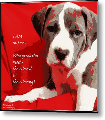 I Am In Love Metal Print by Bobbee Rickard