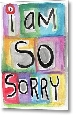 I Am So Sorry Metal Print by Linda Woods