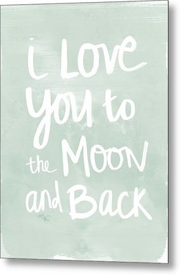I Love You To The Moon And Back- Inspirational Quote Metal Print by Linda Woods
