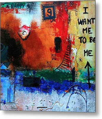 I Want Me To Be Me Metal Print by Mirko Gallery