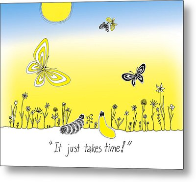 It Just Takes Time Metal Print by Trina Paulus