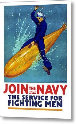 Join The Navy The Service For Fighting Men  Metal Print by War Is Hell Store