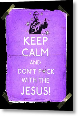 Keep Calm And Don't Fcuk With The Jesus Metal Print by Filippo B