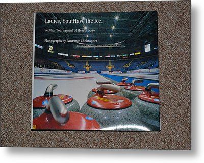Ladies You Have The Ice - The 2009 Scotties Tournament Of Hearts Metal Print by Lawrence Christopher