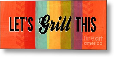 Let's Grill This Metal Print by Linda Woods