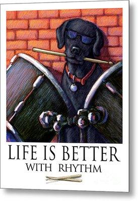 Life Is Better With Rhythm Black Lab Drummer Metal Print by Kathleen Harte Gilsenan