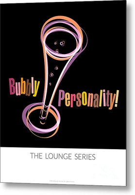 Lounge Series - Bubbly Personality Metal Print by Mary Machare