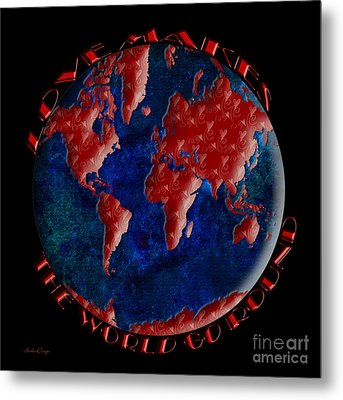 Love Makes The World Go Round 2 Metal Print by Andee Design