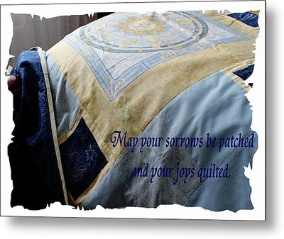 May Your Sorrows Be Patched And Your Joys Quilted Metal Print by Barbara Griffin