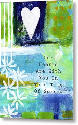 Our Hearts Are With You- Sympathy Card Metal Print by Linda Woods