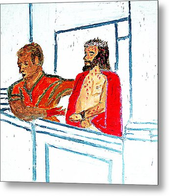 Pilate With Blood On His Hands And Jesus Behold The Man 1 Metal Print by Richard W Linford