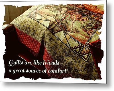 Quilts Are Like Friends A Great Source Of Comfort Metal Print by Barbara Griffin