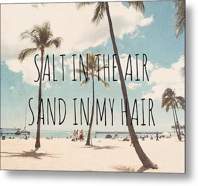 Salt In The Air Sand In My Hair Metal Print by Nastasia Cook