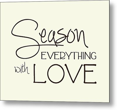 Season Everything With Love Metal Print by Jaime Friedman