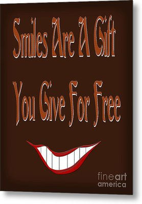 Smiles Are A Gift You Give For Free Metal Print by Andee Design