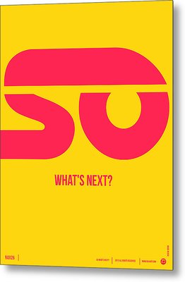 So What's Next Poster Metal Print by Naxart Studio