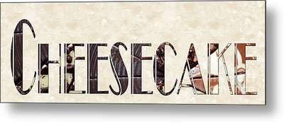 The Word Is Cheesecake Metal Print by Andee Design
