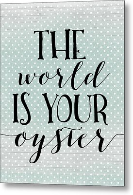 The World Is Your Oyster Metal Print by Tara Moss