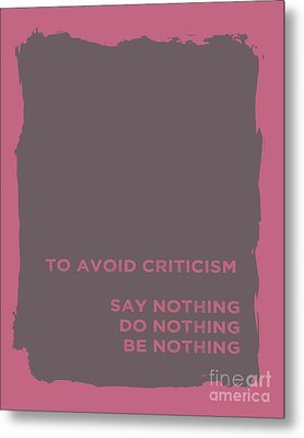 To Avoid Criticism Metal Print by Liesl Marelli