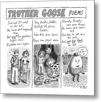 Truther Goose Poems -- A Triptych Of Mother Goose Metal Print by Roz Chast