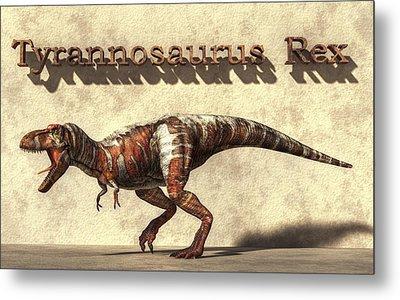 Tyrannosaurus Metal Print by Daniel Eskridge
